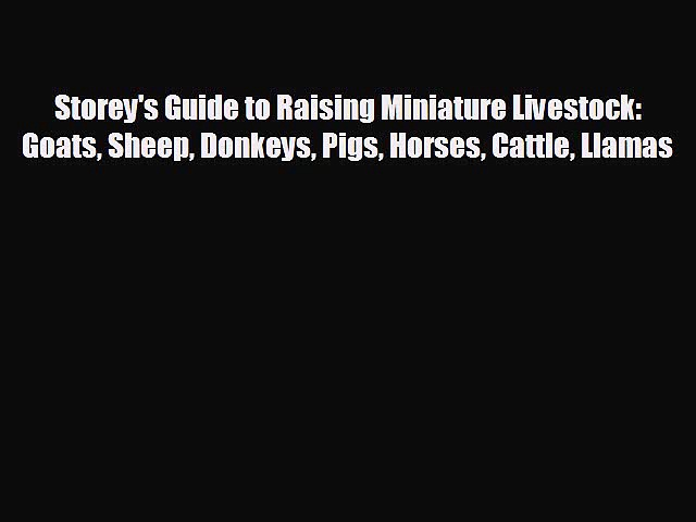 Popular book Storey's Guide to Raising Miniature Livestock: Goats Sheep Donkeys Pigs Horses