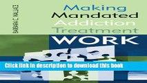 Read Making Mandated Addiction Treatment Work Ebook Free