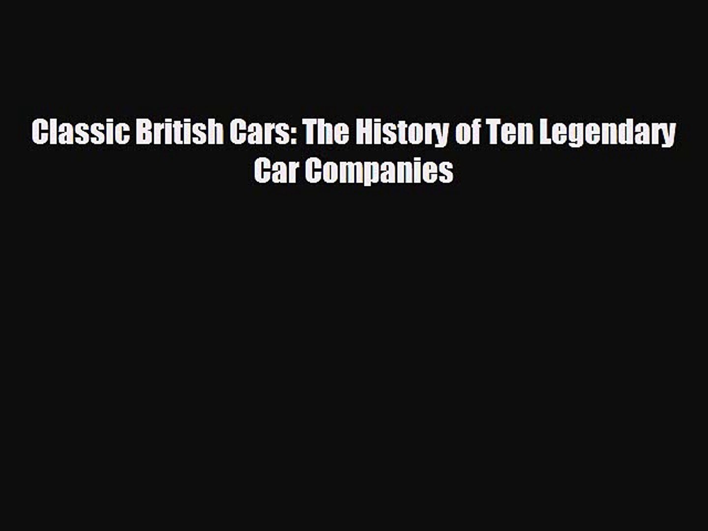 Popular book Classic British Cars: The History of Ten Legendary Car Companies