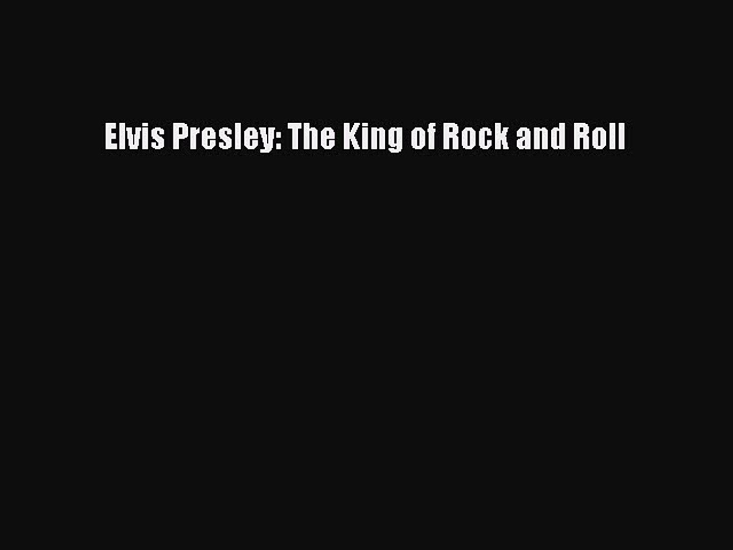[PDF] Elvis Presley: The King of Rock and Roll Read Full Ebook