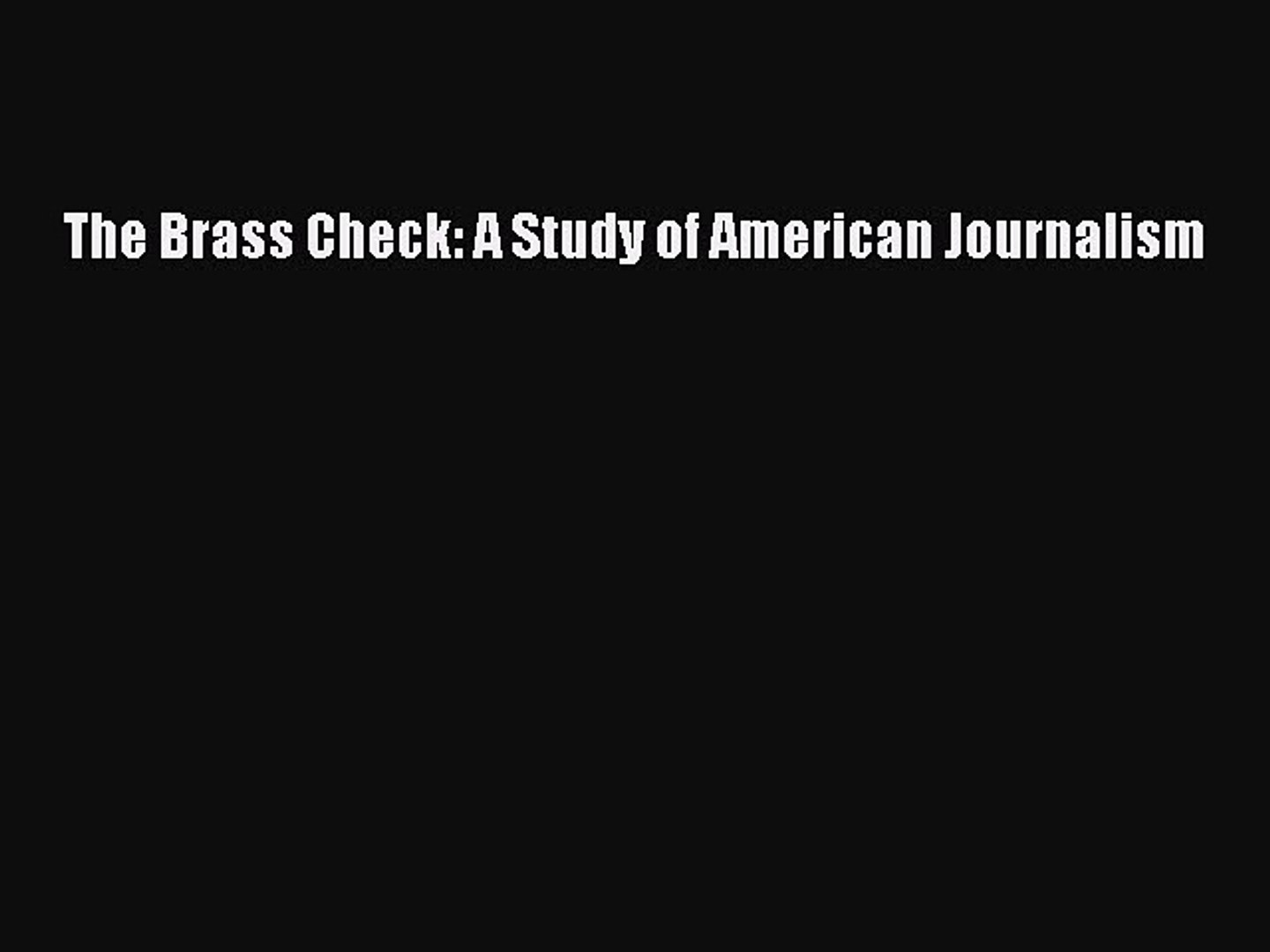 READ FREE FULL EBOOK DOWNLOAD  The Brass Check: A Study of American Journalism  Full Ebook
