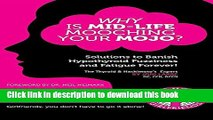 Read Why Is Mid-Life Mooching Your Mojo?: Solutions to Banish Hypothyroid Fuzziness and Fatigue