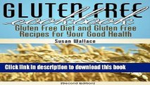 Read Gluten Free Cookbook [Second Edition]: Gluten Free Diet and Gluten Free Recipes for Your Good