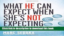 Read What He Can Expect When She s Not Expecting: How to Support Your Wife, Save Your Marriage,