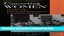 [PDF] Converting Women: Gender and Protestant Christianity in Colonial South India [Read] Full Ebook