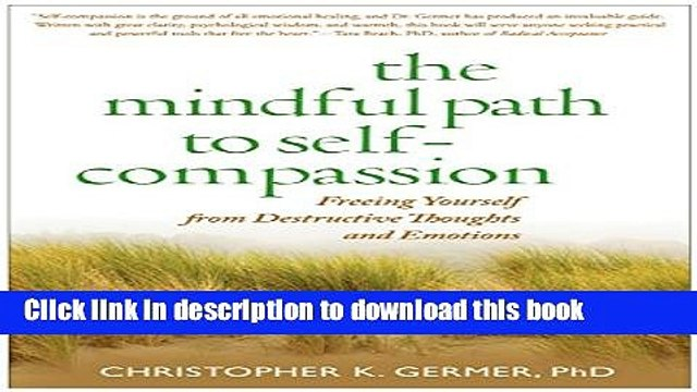 Read The Mindful Path to Self-Compassion: Freeing Yourself from Destructive Thoughts and Emotions