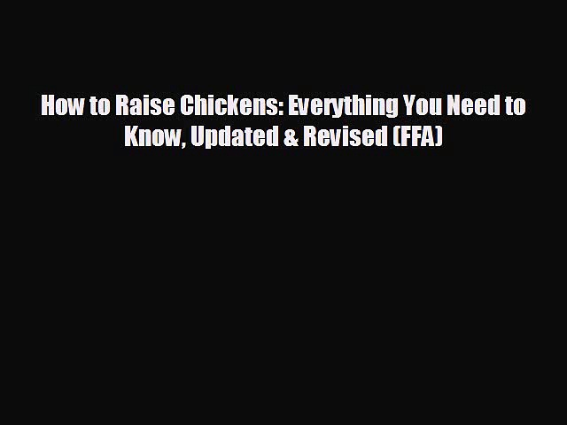 Popular book How to Raise Chickens: Everything You Need to Know Updated & Revised (FFA)