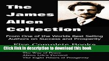 Read Books The James Allen Collection: As a Man Thinketh, All These Things Added, the Way of