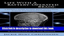 Read Life With a Battery-Operated Brain - A Patient s Guide to Deep Brain Stimulation Surgery for