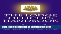 Read Books The Lodge Officer s Handbook: For the 21st Century Masonic Officer (Tools for the 21st