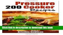 Read 200 Pressure Cooker Recipes: 200 Pressure Cooker Recipes - Quick, Easy   Delicious Pressure