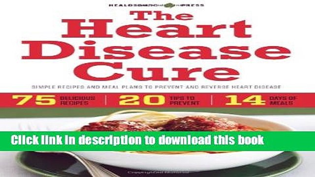 [PDF] The Heart Disease Cure: Simple Recipes and Meal Plans to Prevent and Reverse Heart Disease