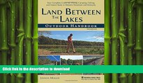 FAVORITE BOOK  Land Between The Lakes Outdoor Handbook: Your Complete Guide for Hiking, Camping,