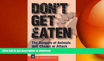 FAVORITE BOOK  Don t Get Eaten: The Dangers of Animals That Charge and Attack FULL ONLINE