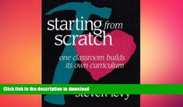 READ THE NEW BOOK Starting from Scratch: One Classroom Builds Its Own Curriculum READ EBOOK