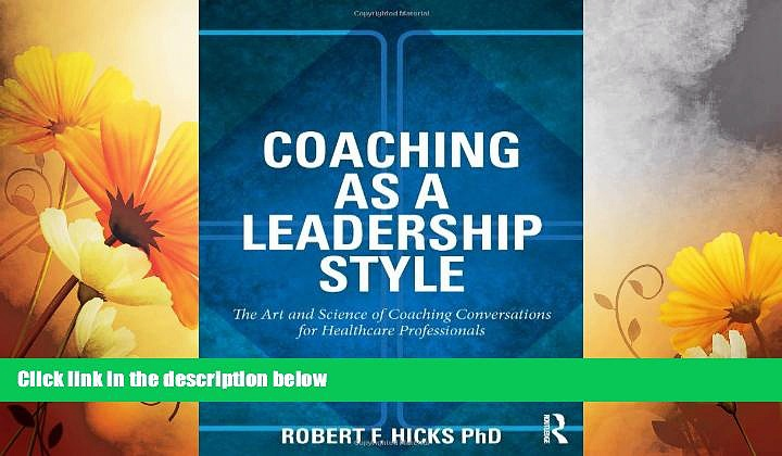 READ FREE FULL  Coaching as a Leadership Style: The Art and Science of Coaching Conversations for