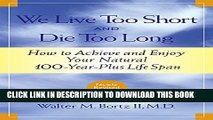 [PDF] We Live Too Short and Die Too Long: How to Achieve and Enjoy Your Natural 100-Year-Plus Life