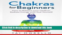 [PDF] Chakras for Beginners: How to Balance Your Chakras, Radiate Energy and Heal Yourself Full