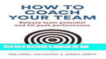 [PDF]  How to Coach Your Team: Release team potential and hit peak performance  [Read] Online