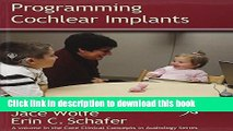 Download Programming Cochlear Implants (Core Clincal Concepts in Audiology) (Core Clinical