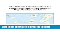 Read The 2007-2012 World Outlook for Paper-Paper Multi-Web Specialty Bags, Pouches, and Liners