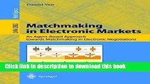 Read Matchmaking in Electronic Markets: An Agent-Based Approach towards Matchmaking in Electronic