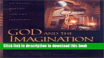 [Download] God and the Imagination: On Poets, Poetry, and the Ineffable (The Life of Poetry: Poets