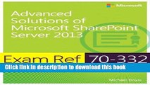 Download Exam Ref 70-332 Advanced Solutions of Microsoft SharePoint Server 2013 (MCSE) by Michael