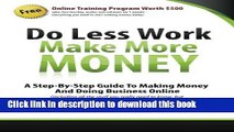 Read Books Do Less Work, Make More Money: A Step By Step Guide To Doing Business And Making Money