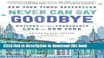 Download Never Can Say Goodbye: Writers on Their Unshakable Love for New York Ebook Free