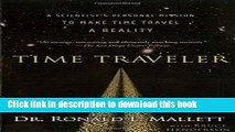 Read Time Traveler: A Scientist s Personal Mission to Make Time Travel a Reality Ebook Online