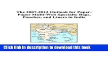 Read The 2007-2012 Outlook for Paper-Paper Multi-Web Specialty Bags, Pouches, and Liners in India