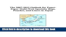 Read The 2007-2012 Outlook for Paper-Paper Multi-Web Specialty Bags, Pouches, and Liners in Japan