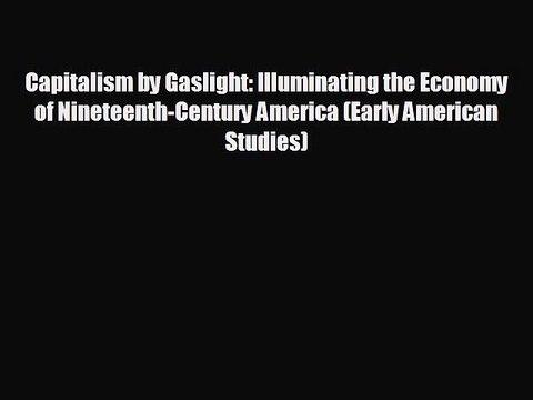 Capitalism by Gaslight: Illuminating the Economy of Nineteenth-Century America