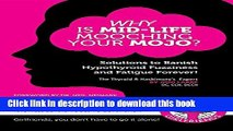 Read Book Why Is Mid-Life Mooching Your Mojo?: Solutions to Banish Hypothyroid Fuzziness and