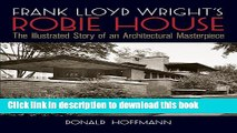 [PDF] Frank Lloyd Wright s Robie House: The Illustrated Story of an Architectural Masterpiece