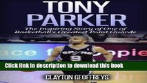 Download Tony Parker: The Inspiring Story of One of Basketball s Greatest Point Guards Ebook Online