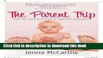 Read The Parent Trip: From High Heels and Parties to Highchairs and Potties Ebook Free