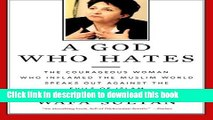 Download A God Who Hates: The Courageous Woman Who Inflamed the Muslim World Speaks Out Against