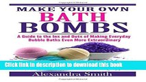 Download Make Your Own Bath Bombs: A Guide to the Ins and Outs of Making Everyday Bubble Ebook