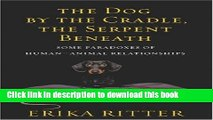 [PDF] The Dog by the Cradle, the Serpent Beneath: Some Paradoxes of Human-Animal Relationships
