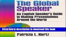 Read Book The Global Speaker: An English Speaker s Guide to Making Presentations Around the World