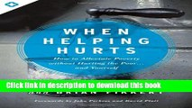 Read Book When Helping Hurts: How to Alleviate Poverty Without Hurting the Poor . . . and Yourself