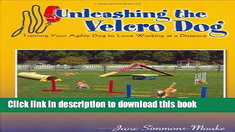 [PDF] Unleashing the Velcro Dog: Training Your Agility Dog to Love Working at a Distance [Read]