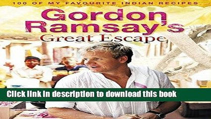 download gordon ramsay s great escape 100 of my favourite indian recipes ebook online