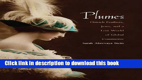 Download Books Plumes: Ostrich Feathers, Jews, and a Lost World of Global Commerce PDF Free