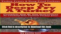 Read Turkey Fryers   Deep Fried Turkey: How To Deep Fry A Turkey- Complete Step By Step
