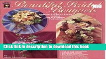 Download Beautiful Bridal Bouquets: 16 Gorgeous Bouquets Using Silk   Dried Flowers PDF Free