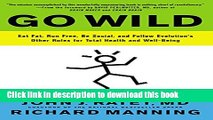 Read Go Wild: Eat Fat, Run Free, Be Social, and Follow Evolution s Other Rules for Total Health