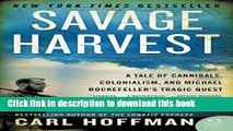 Download Savage Harvest: A Tale of Cannibals, Colonialism, and Michael Rockefeller s Tragic Quest